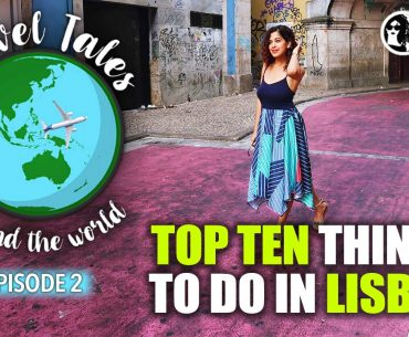 Travel Tales With Kamiya Jani Ep 2 | Top Ten Things To Do In Lisbon