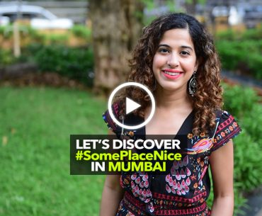 Let's Discover #SomePlaceNice in Mumbai